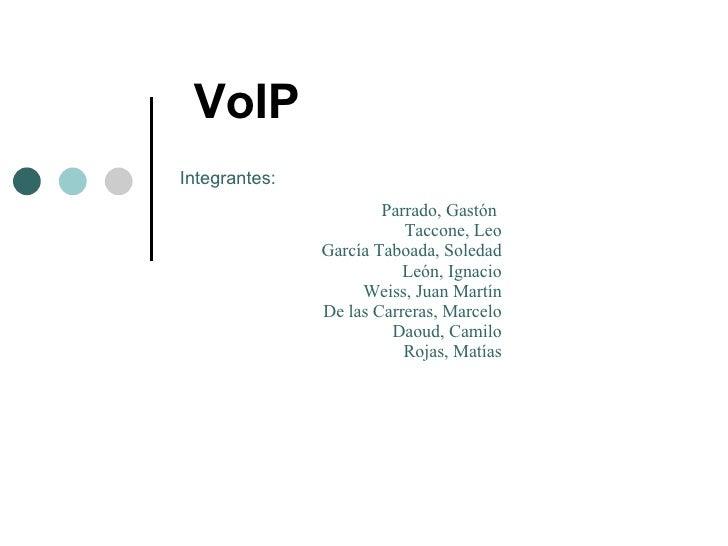 VoIP Integrantes:   Parrado, Gastón Taccone, Leo García Taboada, Soledad León, Ignacio Weiss, Juan Martín De las Carreras,...