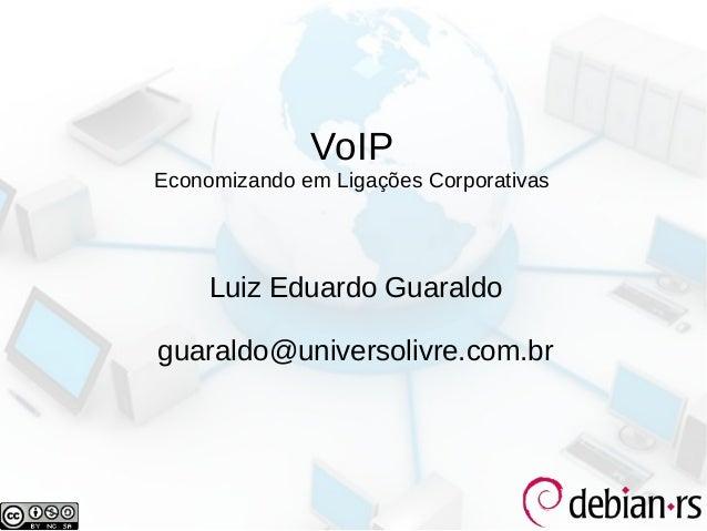 VoIPEconomizando em Ligações Corporativas     Luiz Eduardo Guaraldoguaraldo@universolivre.com.br