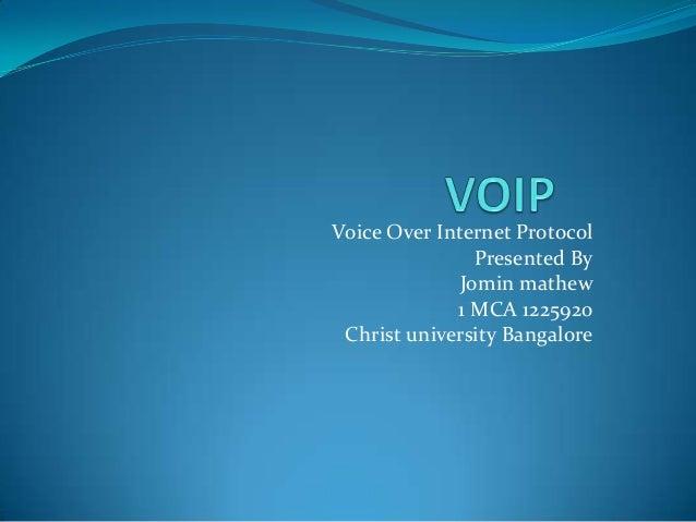 Voice Over Internet Protocol Presented By Jomin mathew 1 MCA 1225920 Christ university Bangalore