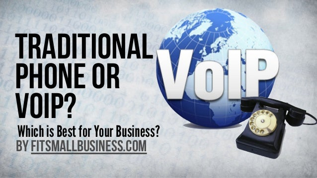 Traditional Phone or VoIP?  Which is Best for Your Business? by FitSmallBusiness.com