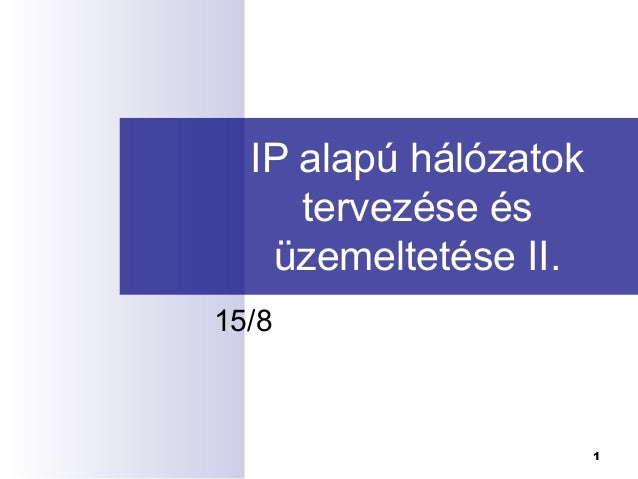 IP alapú hálózatok tervezése és üzemeltetése II. 15/8  1