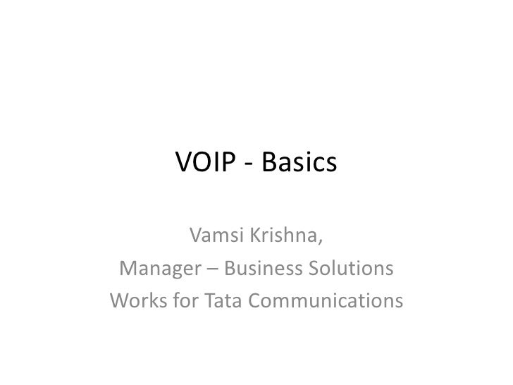 VOIP - Basics<br />Vamsi Krishna, <br />Manager – Business Solutions<br />Works for Tata Communications<br />