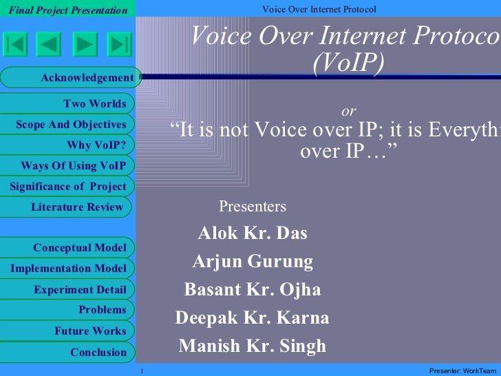 """Voice Over Internet Protocol (VoIP) or """"It is not Voice over IP; it is Everything over IP…"""" Presenters Alok Kr. Das Arjun ..."""