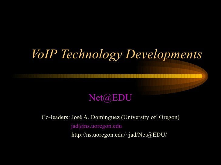 VoIP Technology Developments [email_address] Co-leaders: José A. Domínguez (University of  Oregon) [email_address]   http:...