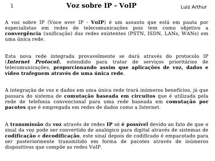 1                     Voz sobre IP - VoIP                          Luiz Arthur   A voz sobre IP (Voce over IP - VoIP) é um...