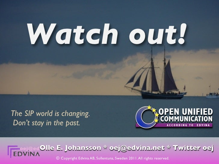 Watch out!The SIP world is changing.                                                 OPEN UNIFIED                         ...