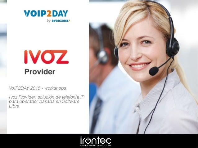 VoIP2DAY 2015 - workshops Ivoz Provider: solución de telefonía IP para operador basada en Software Libre