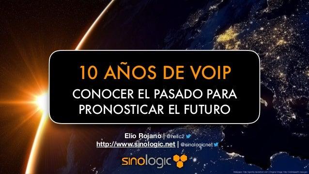 http://sinologic.net Elio Rojano (hellc2@gmail.com) Elio Rojano | @hellc2 http://www.sinologic.net | @sinologicnet 10 AÑO...