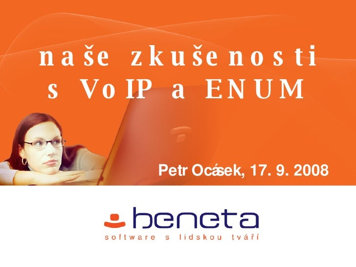naše zkušenosti s VoIP a ENUM <ul><li>Petr Ocásek, 17. 9. 2008 </li></ul>