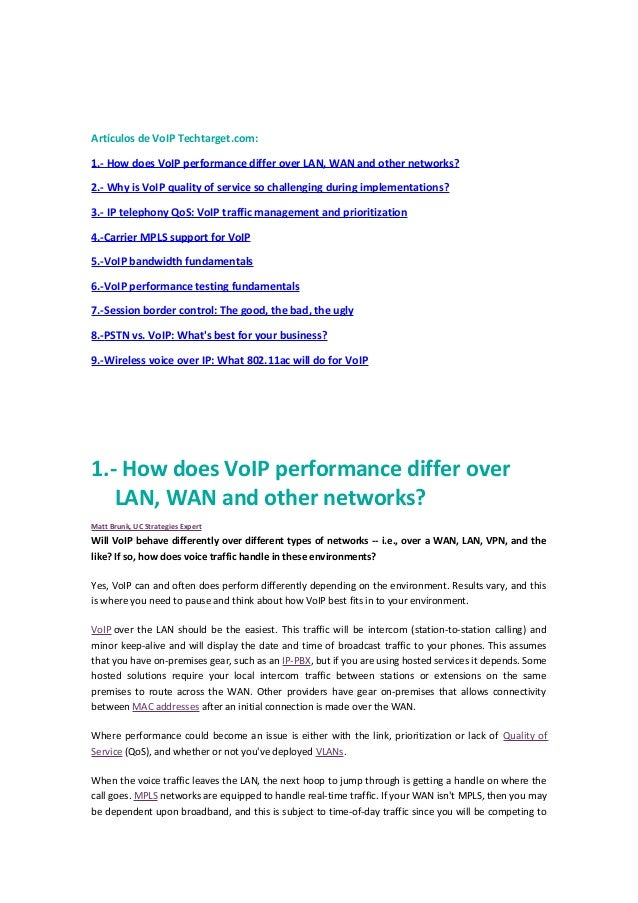 Artículos de VoIP Techtarget.com:1.- How does VoIP performance differ over LAN, WAN and other networks?2.- Why is VoIP qua...