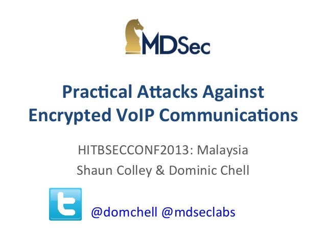 Prac%cal  A)acks  Against   Encrypted  VoIP  Communica%ons   HITBSECCONF2013:  Malaysia   Shaun  Colley...