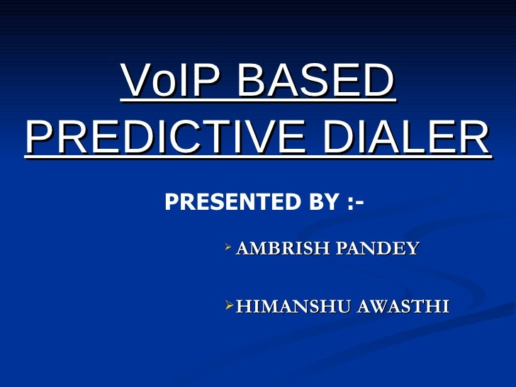 VoIP BASED PREDICTIVE DIALER      PRESENTED BY :-             AMBRISH PANDEY           HIMANSHU AWASTHI