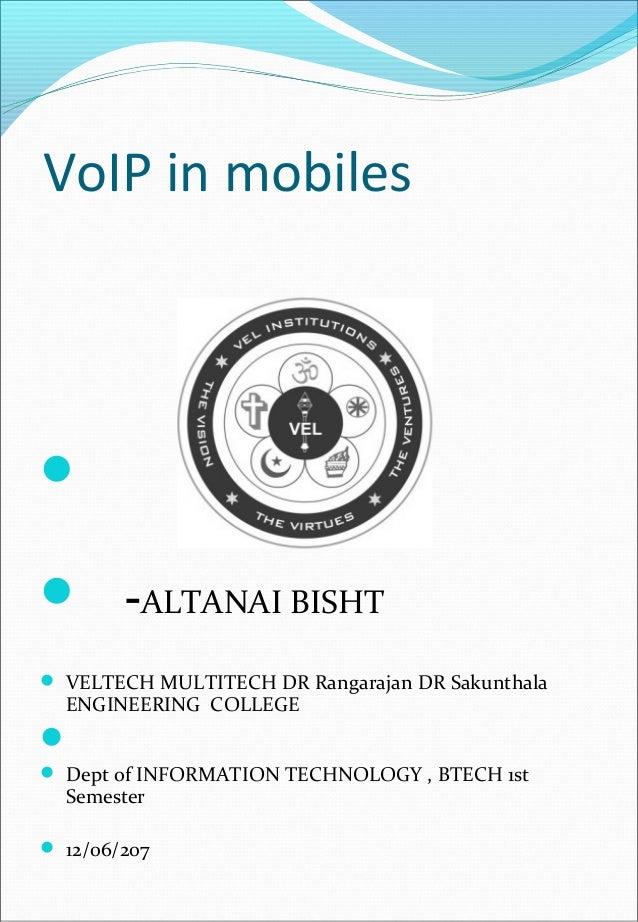 VoIP in mobiles   -ALTANAI BISHT  VELTECH MULTITECH DR Rangarajan DR Sakunthala ENGINEERING COLLEGE   Dept of INFORMA...