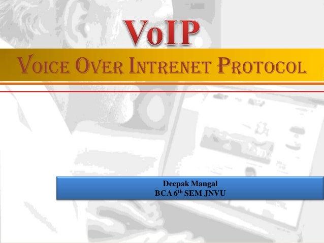 VOICE OVER INTRENET PROTOCOL  Deepak Mangal BCA 6th SEM JNVU