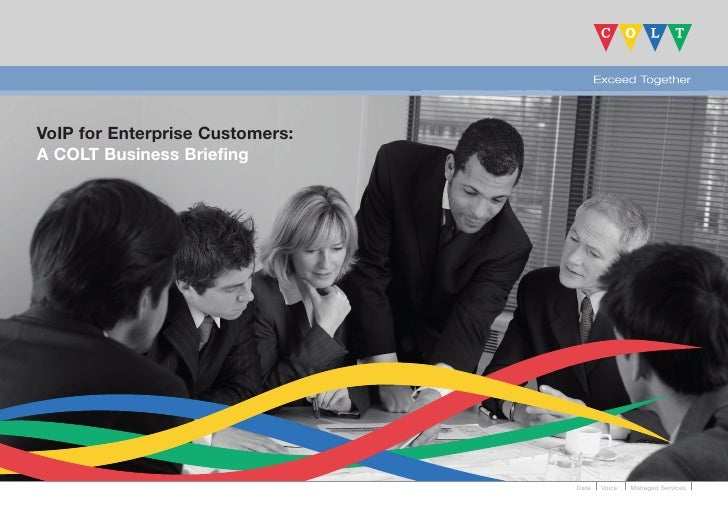 VoIP for Enterprise Customers: A COLT Business Briefing                                      Data   Voice   Managed Servic...