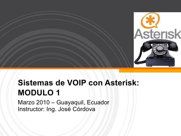 Sistemas de VOIP con Asterisk: MODULO 1 Marzo 2010 – Guayaquil, Ecuador Instructor: Ing. José Córdova