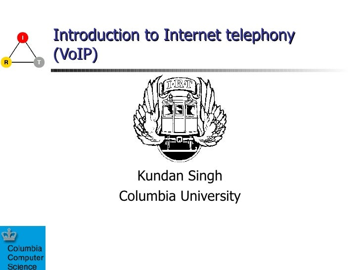 Introduction to Internet telephony (VoIP) Kundan Singh Columbia University