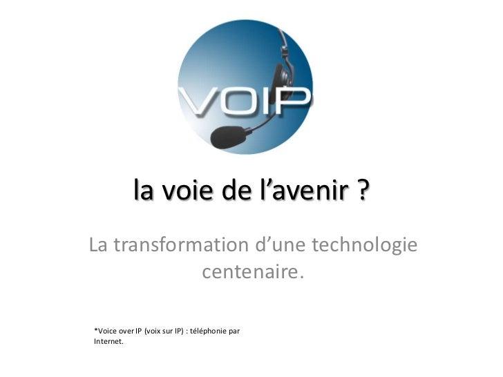 la voie de l'avenir ?La transformation d'une technologie            centenaire.*Voice over IP (voix sur IP) : téléphonie p...
