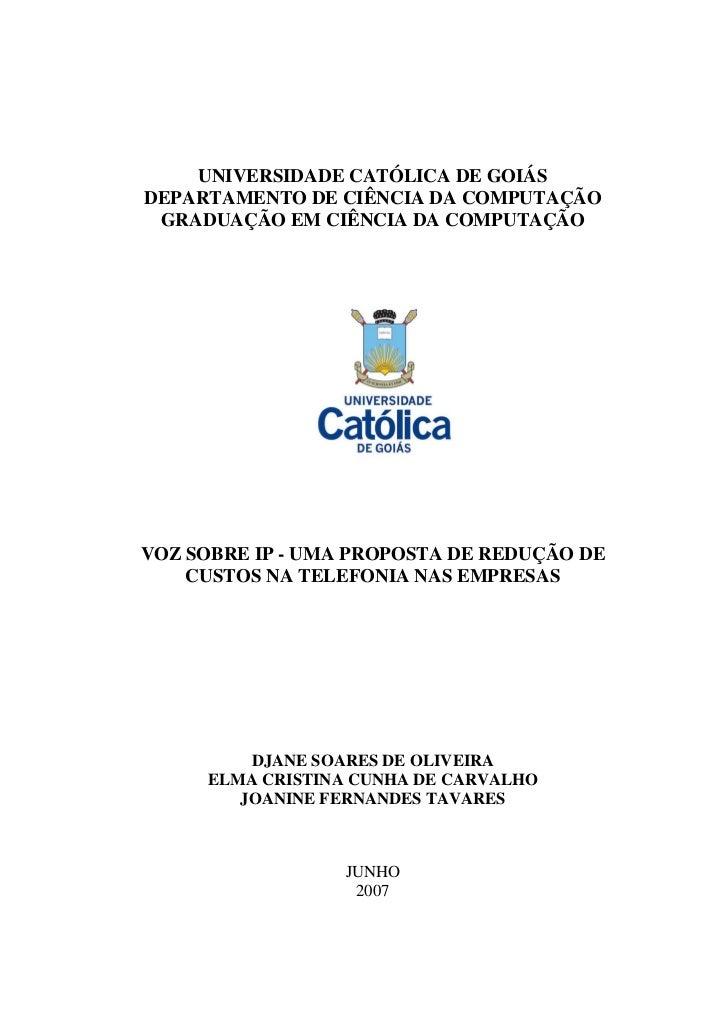UNIVERSIDADE CATÓLICA DE GOIÁSDEPARTAMENTO DE CIÊNCIA DA COMPUTAÇÃO GRADUAÇÃO EM CIÊNCIA DA COMPUTAÇÃOVOZ SOBRE IP - UMA P...