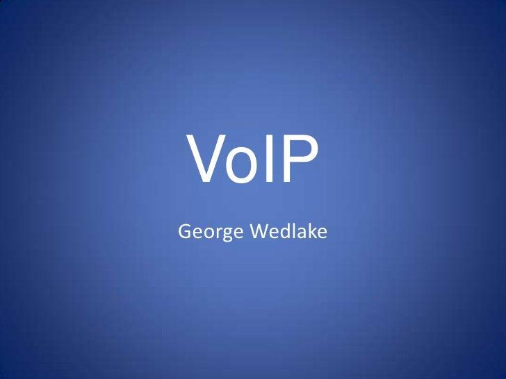 VoIP<br />George Wedlake<br />