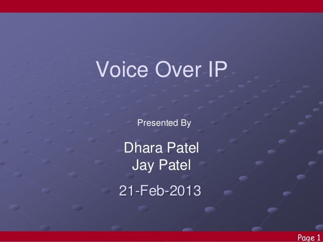 Voice Over IP Presented By  Dhara Patel Jay Patel  21-Feb-2013 Page 1