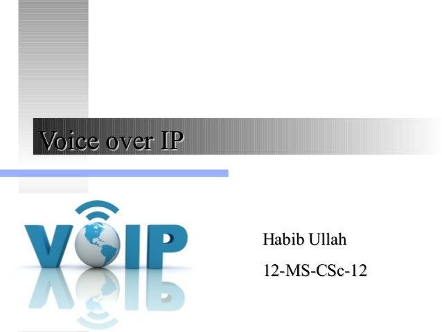Voice over IPVoice over IP Habib UllahHabib Ullah 12-MS-CSc-1212-MS-CSc-12