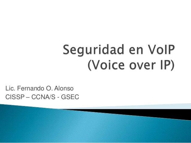 Lic. Fernando O. Alonso CISSP – CCNA/S - GSEC