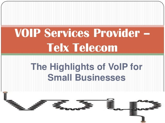 VOIP Services Provider – Telx Telecom The Highlights of VoIP for Small Businesses
