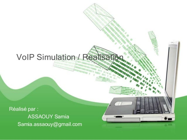 VoIP Simulation / RealisationRéalisé par :        ASSAOUY Samia   Samia.assaouy@gmail.com