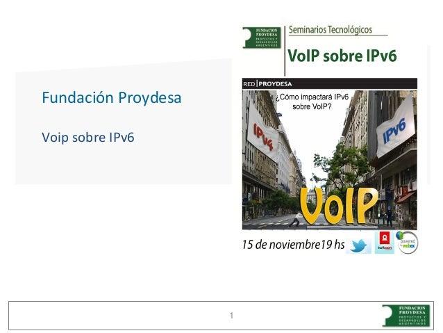 Fundación ProydesaVoip sobre IPv6                     1