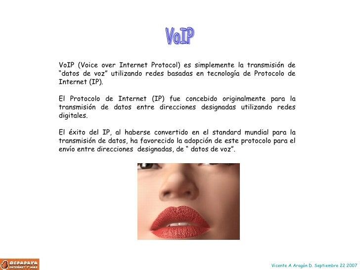 """VoIP (Voice over Internet Protocol) es simplemente la transmisión de """"datos de voz"""" utilizando redes basadas en tecnología..."""