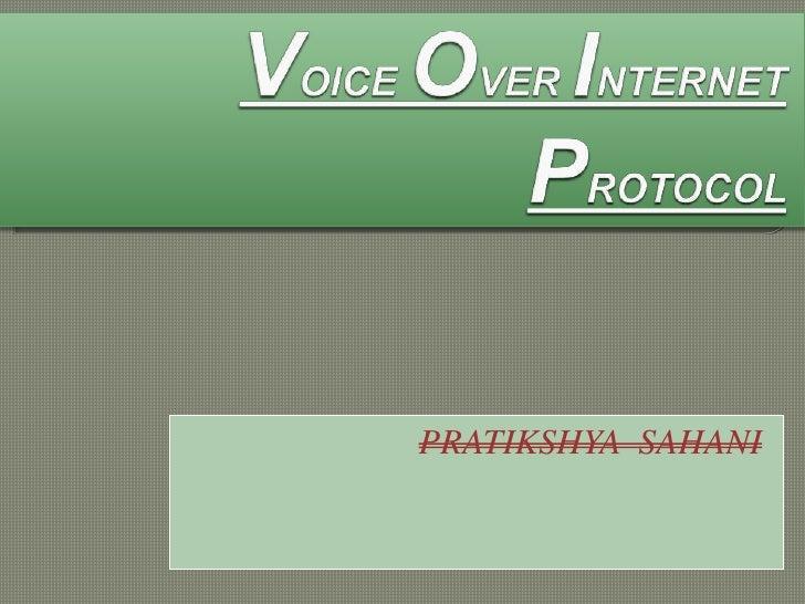VOICE OVER INTERNET PROTOCOL <br />PRATIKSHYA  SAHANI<br />