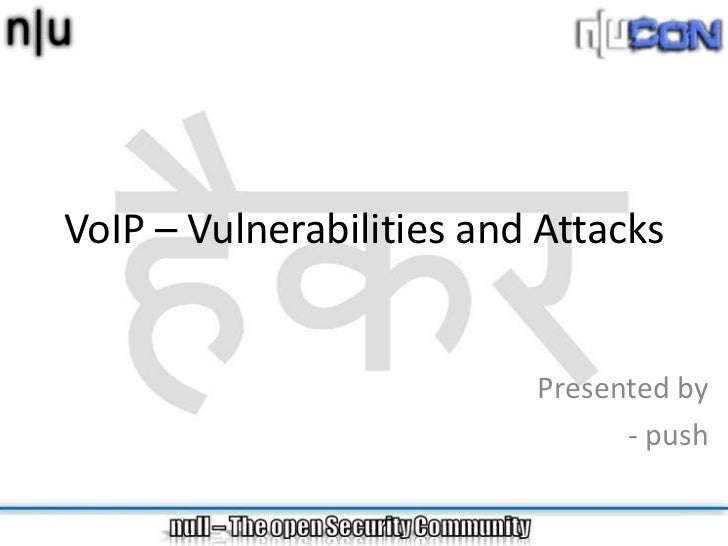 VoIP – Vulnerabilities and Attacks                          Presented by                                - push