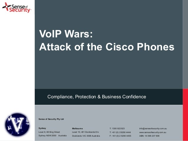 VoIP Wars:  Attack of the Cisco Phones  Compliance, Protection & Business Confidence  Sense of Security Pty Ltd  !  Sydney...
