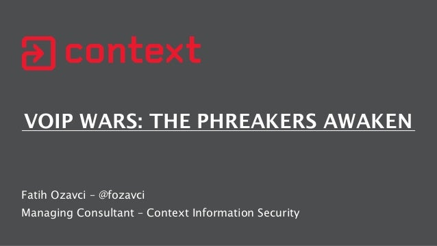 VOIP WARS: THE PHREAKERS AWAKEN Fatih Ozavci – @fozavci Managing Consultant – Context Information Security