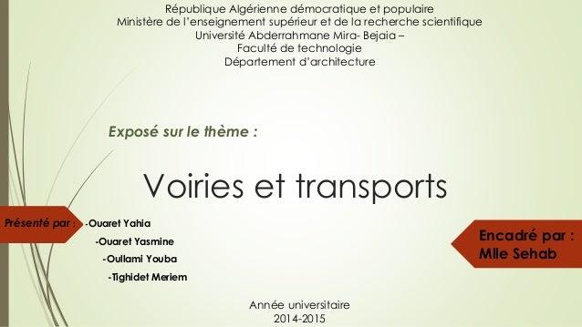 Voiries et transports Présenté par : -Ouaret Yahia -Ouaret Yasmine -Oullami Youba -Tighidet Meriem République Algérienne d...