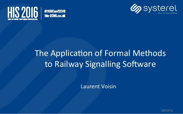 The	Applica+on	of	Formal	Methods	 to	Railway	Signalling	So;ware	 28/10/16	 Laurent	Voisin
