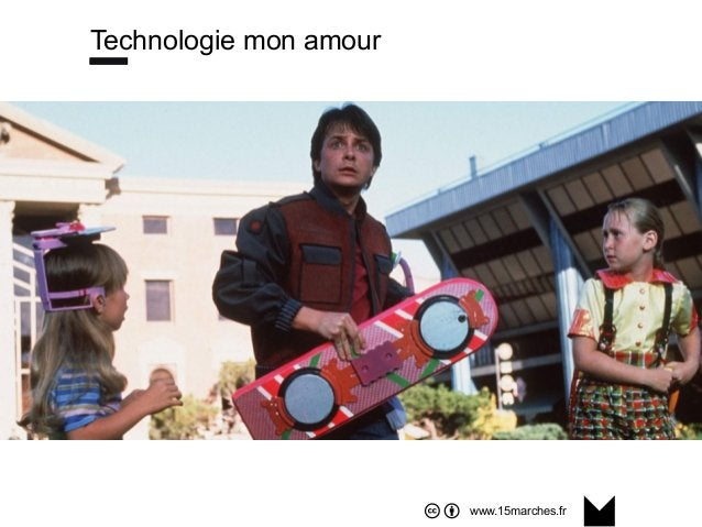 www.15marches.fr Technologie mon amour