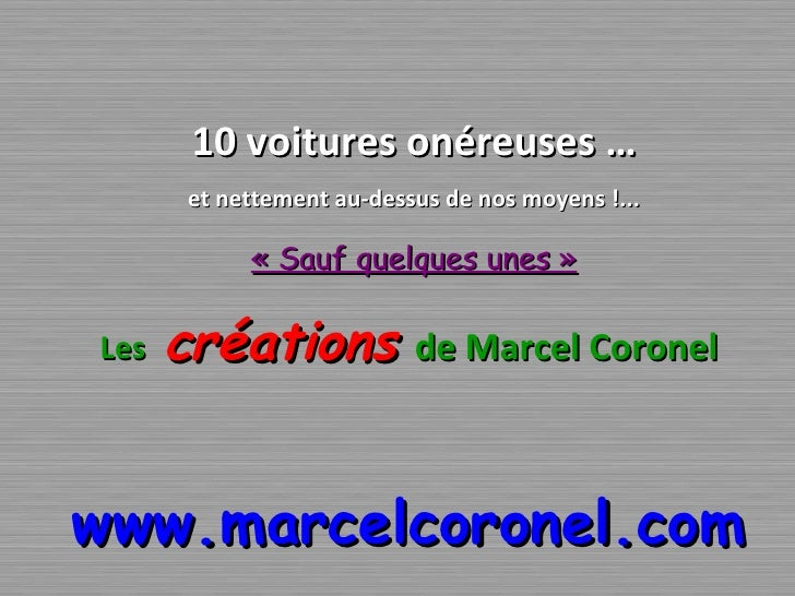 10 voitures onéreuses … et nettement au-dessus de nos moyens !... «Sauf quelques unes» Les   créations   de Marcel Coron...