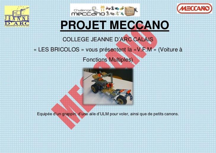 PROJET MECCANO               COLLEGE JEANNE D'ARC CALAIS« LES BRICOLOS » vous présentent la «V.F.M » (Voiture à           ...