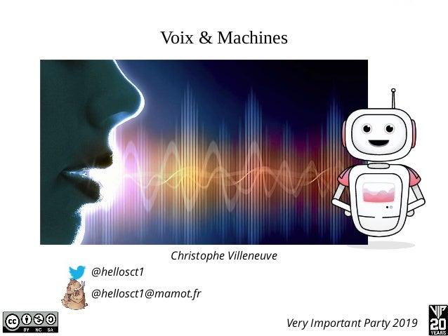 Voix & Machines Christophe Villeneuve @hellosct1 @hellosct1@mamot.fr Very Important Party 2019