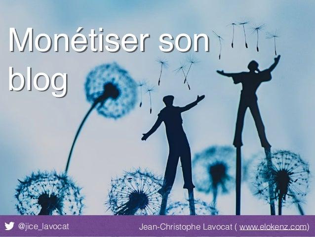 @jice_lavocat Jean-Christophe Lavocat ( www.elokenz.com) Monétiser son blog