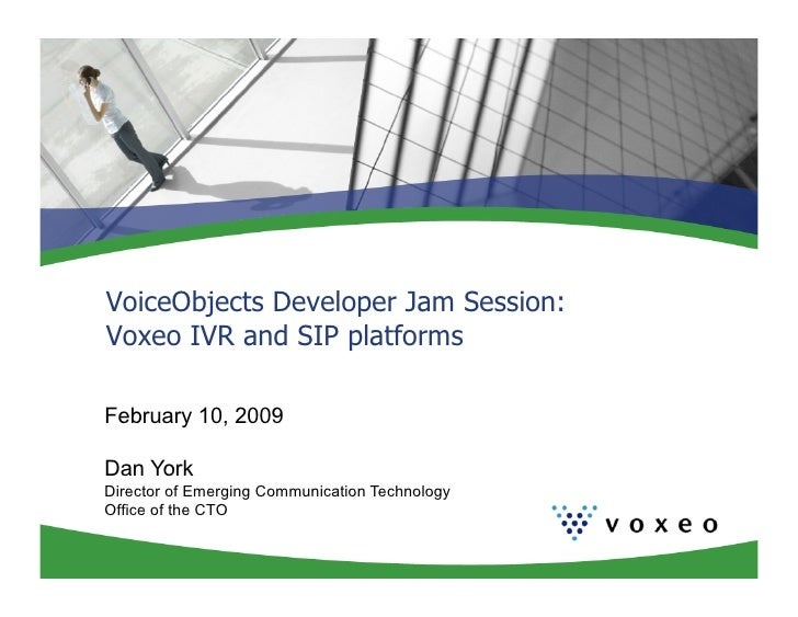 VoiceObjects Developer Jam Session: Voxeo IVR and SIP platforms  February 10, 2009  Dan York Director of Emerging Communic...