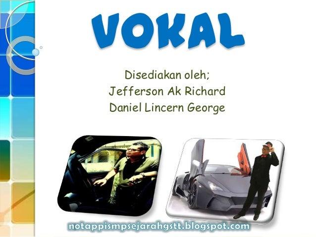 VokalDisediakan oleh;Jefferson Ak RichardDaniel Lincern George