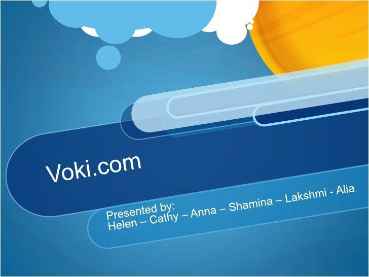 Voki.com<br />Presented by:<br />Helen – Cathy – Anna – Shamina – Lakshmi - Alia<br />
