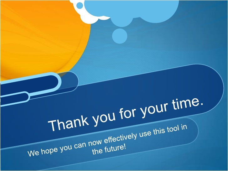 We hope you can now effectively use this tool in the future!<br />Thank you for your time.<br />