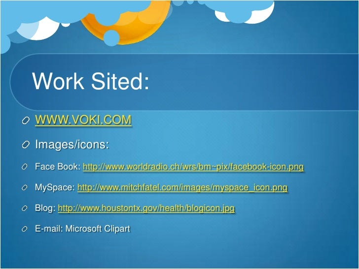 Work Sited:<br />WWW.VOKI.COM<br />Images/icons:<br />Face Book: http://www.worldradio.ch/wrs/bm~pix/facebook-icon.png<br ...