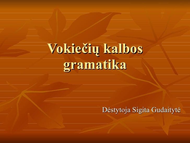 Vokie čių kalbos gramatika Dėstytoja Sigita Gudaitytė