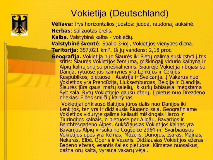 Vokietija (Deutschland) <ul><li>Vėliava:  trys horizontalios juostos: juoda, raudona, auksinė.  </li></ul><ul><li>Herbas :...