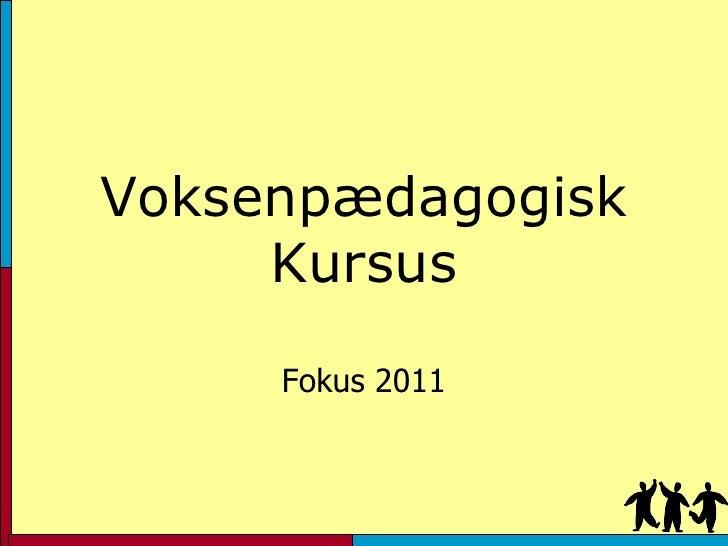 Voksenpædagogisk Kursus Fokus 2011